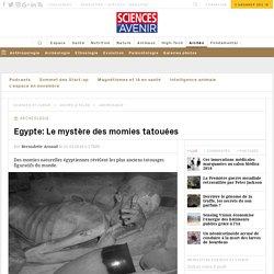 Le mystère des momies égyptiennes tatouées - Sciences et Avenir