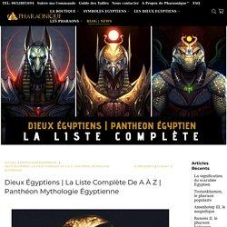 La liste complète de A à Z - Pharaonique®