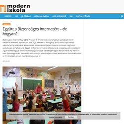 Együtt a Biztonságos Internetért – de hogyan? – Modern Iskola