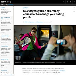 $5,000 gets you an eHarmony counselor to manage your dating profile - Quartz