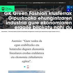 GK Green Fashion pretende convertir la industria textil guipuzcoana en un motor para la economía de nuestro territorio - Artikulua - ORAIN Gipuzkoa