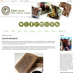 Eight Acres: Soap with coffee grounds