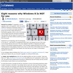 Eight reasons why Windows 8 Is NOT for you