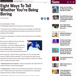 Eight Ways To Tell Whether You're Being Boring