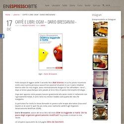 CAFFÈ E LIBRI: OGM - DARIO BRESSANINI - » EinEspressoBitte
