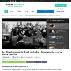 Les Einsatzgruppen, la Shoah par balles - Apocalypse, la seconde guerre mondiale