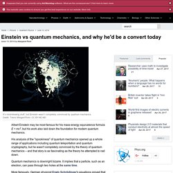 Einstein vs quantum mechanics, and why he'd be a convert today