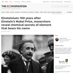Einsteinium: 100 years after Einstein's Nobel Prize, researchers reveal chemical secrets of element that bears his name