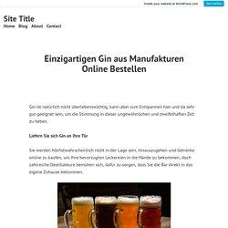 Einzigartigen Gin aus Manufakturen Online Bestellen