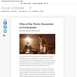 Film of the Week: Eisenstein in Guanajuato - Film Comment