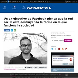 Un ex-ejecutivo de Facebook piensa que la red social está destruyendo la forma en la que funciona la sociedad