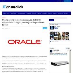 Oracle revela cómo los ejecutivos de RRHH utilizan la tecnología para mejorar la gestión de talentoIT en un click