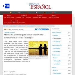 Más de 30 ejemplos para hablar con el verbo español 'tomar' como '¡toma ya!'