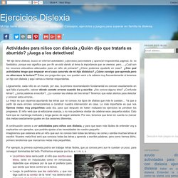 Ejercicios Dislexia: Actividades para niños con dislexia ¿Quién dijo que tratarla es aburrido? ¡Juega a los detectives!