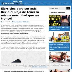 Ejercicios para ser más flexible: Deja de tener la misma movilidad que un tronco! - Ejercicios En Casa