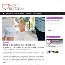 Terapia de pareja: ejercicios para encontrar nuevas formas de relacionarnos - Pareja y relaciones, vivir mas felices y plenos