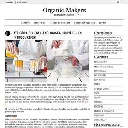 Att göra sin egen ekologiska hudvård - en introduktion! - Organic Makers