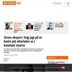 Stress-ekspert: Evig jagt på et bedre job efterlader os i konstant smerte - Avisen.dk