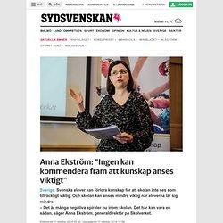 """Anna Ekström: """"Ingen kan kommendera fram att kunskap anses viktigt"""""""