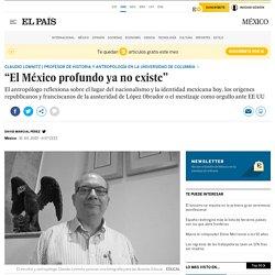 """""""El México profundo ya no existe"""""""