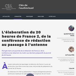 L'élaboration du 20 heures de France 2, de la conférence de rédaction au passage à l'antenne / Les métiers de l'audiovisuel / Connaître / Clés de l'audiovisuel