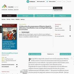 L'élaboration des programmes d'histoire depuis la Libération. Contribution à une sociologie historique du curriculum