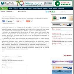 Algérie:nécessité d'impliquer les citoyens dans l'élaboration des programmes de développement local (ministre)