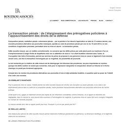 La transaction pénale : de l'élargissement des prérogatives policières à l'appauvrissement des droits de la défense