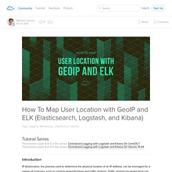 How To Map User Location with GeoIP and ELK (Elasticsearch, Logstash, and Kibana)