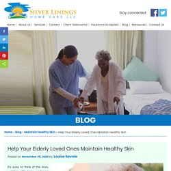 Help Your Elderly Loved Ones Maintain Healthy Skin