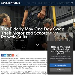 The Elderly May One Day Swap Their Motorized Scooters for Robotic Suits