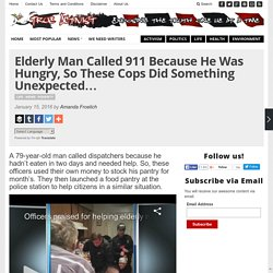 Elderly Man Called 911 Because He Was Hungry, So These Cops Did Something Une...