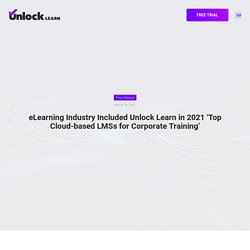 eLearning Industry Included Unlock Learn in 2021 'Top Cloud-based LMSs for Corporate Training'
