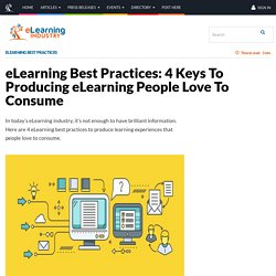 eLearning Best Practices: 4 Keys To Producing eLearning People Love To Consume