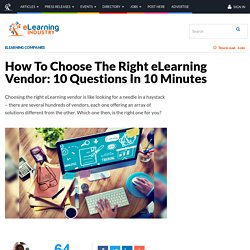 How To Choose The Right eLearning Vendor: 10 Questions In 10 Minutes - eLearning Industry