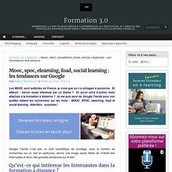 Mooc, spoc, elearning, foad, social learning : les tendances sur Google – Formation 3.0