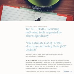 Top 50+ HTML5 Elearning authoring tools suggested by elearningindustry – Professional screen recording reviews
