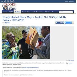 Newly Elected Black Mayor Locked Out Of City Hall By Police - UPDATED