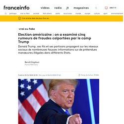 VRAI OU FAKE. Election américaine : on a examiné cinq rumeurs de fraudes colportées par le camp Trump