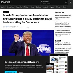 Donald Trump's election fraud claims are turning into a policy push that could be devastating for Democrats