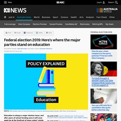 Federal election 2019: Here's where the major parties stand on education - Australia Votes - Federal Election 2019 - Politics