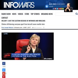 Hillary: I Lost the Election Because of Infowars and Wikileaks » Alex Jones' Infowars: There's a war on for your mind!