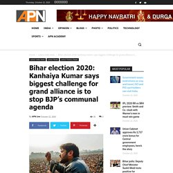 Bihar election 2020: Kanhaiya Kumar says biggest challenge for grand alliance is to stop BJP's communal agenda