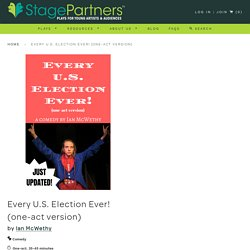 Every U.S. Election Ever! - short comedy play script by Ian McWethy – Stage Partners