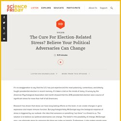 The Cure For Election-Related Stress? Believe Your Political Adversaries Can Change
