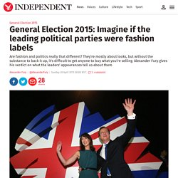 General Election 2015: Imagine if the leading political parties were fashion labels