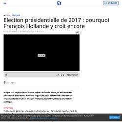 Election présidentielle de 2017 : pourquoi François Hollande y croit encore