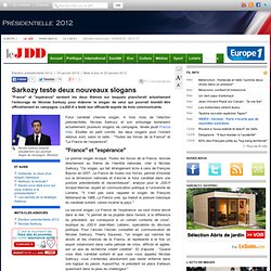 Election présidentielle 2012 : Sarkozy teste deux nouveaux slogans de campagne