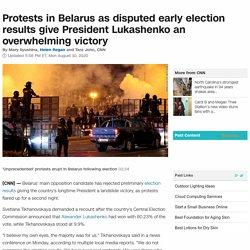 Belarus election: Protests over disputed Lukashenko result - CNN