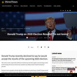 Donald Trump on 2020 Election Results: 'I'm not losing' - INewzTimes